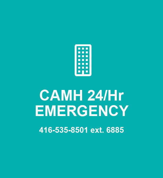 CAMH 24/Hr Emergency 416-535-8501 ext. 6885